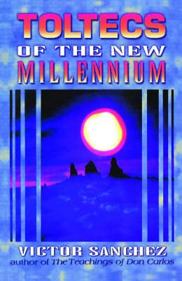 Toltecs of the New Millennium - Sanchez, Victor, and Nelson, Robert (Translated by)