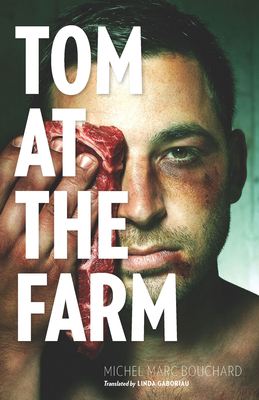 Tom at the Farm - Bouchard, Michel Marc, and Gaboriau, Linda (Translated by)