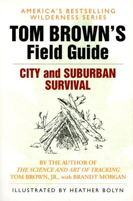 Tom Brown's Field Guide to City and Suburban Survival - Brown, Tom, Jr., and Morgan, Brandt