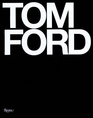 Tom Ford - Foley, Bridget, and Ford, Tom, and Wintour, Anna (Contributions by)