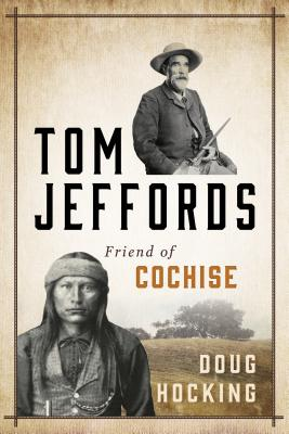 Tom Jeffords: Friend of Cochise - Hocking, Doug