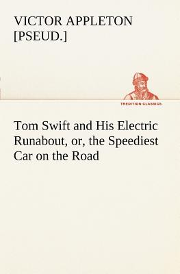 Tom Swift and His Electric Runabout, Or, the Speediest Car on the Road - Appleton, Victor [Pseud ]