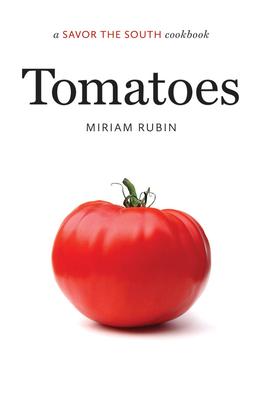 Tomatoes: A Savor the South(r) Cookbook - Rubin, Miriam
