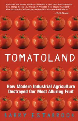 Tomatoland: How Modern Industrial Agriculture Destroyed Our Most Alluring Fruit - Estabrook, Barry