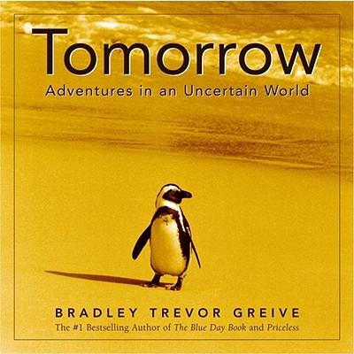 Tomorrow: Adventures in an Uncertain World - Greive, Bradley Trevor