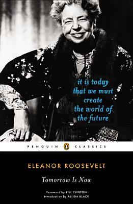 Tomorrow Is Now - Roosevelt, Eleanor, and Black, Allida, Ms. (Introduction by), and Clinton, Bill, President (Foreword by)