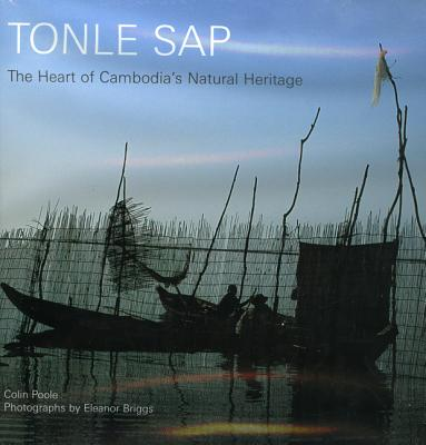 Tonle SAP: The Heart of Cambodia's Natural Heritage - Poole, Colin, and Briggs, Eleanor (Photographer)