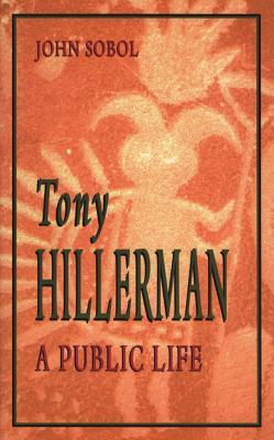 Tony Hillerman: A Public Life - Sobol, John