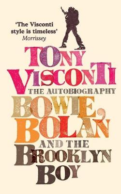 Tony Visconti: The Autobiography: Bowie, Bolan and the Brooklyn Boy - Visconti, Tony, and Morrissey (Foreword by)