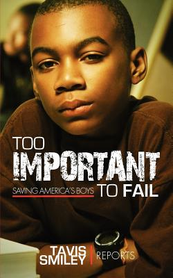Too Important to Fail: Saving America's Boys - Reports, Tavis Smiley, and Smiley, Tavis