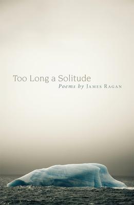 Too Long a Solitude - Ragan, James