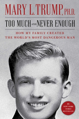 Too Much and Never Enough: How My Family Created the World's Most Dangerous Man - Trump, Mary L