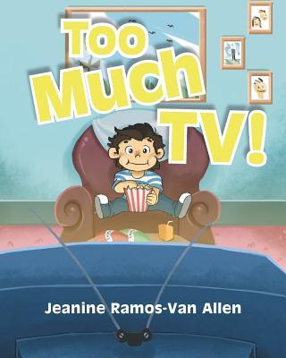 Too Much TV! - Ramos-Van Allen, Jeanine