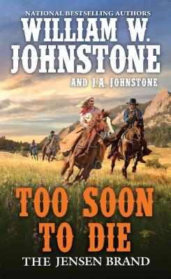 Too Soon to Die - Johnstone, William W, and Johnstone, J A