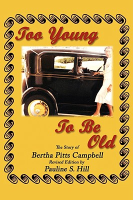 Too Young to Be Old: The Story of Bertha Pitts Campbell - Hill, Pauline S