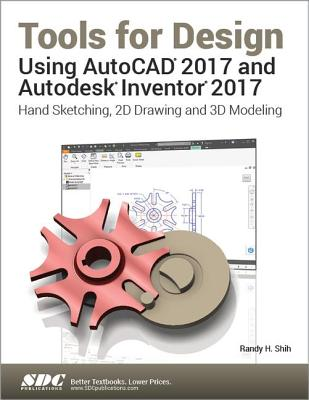 Tools for Design Using AutoCAD 2017 and Autodesk Inventor 2017 - Shih, Randy