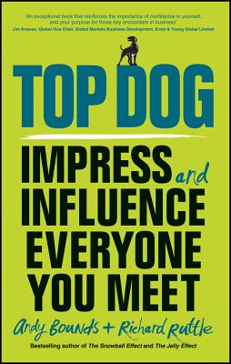 Top Dog - Impress and Influence Everyone You Meet - Bounds, Andy, and Ruttle, Richard
