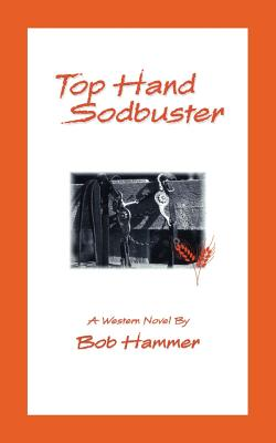 Top Hand Sodbuster: A Western Novel - Hammer, Bob