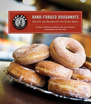Top Pot Hand-Forged Doughnuts: Secrets and Recipes for the Home Baker - Klebeck, Mark, and Pitts, Scott (Photographer), and Klebeck, Michael