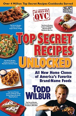 Top Secret Recipes Unlocked: All New Home Clones of America's Favorite Brand-Name Foods - Wilbur, Todd (Illustrator)