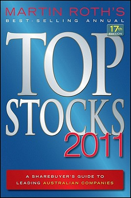 Top Stocks 2011: A Sharebuyer's Guide to Leading Australian Companies - Roth, Martin, Sir