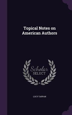 Topical Notes on American Authors - Tappan, Lucy