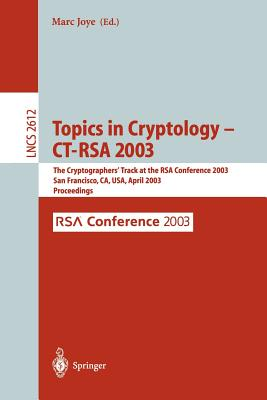 Topics in Cryptology -- CT-Rsa 2003: The Cryptographers' Track at the Rsa Conference 2003, San Francisco, CA, USA April 13-17, 2003, Proceedings - Joye, Marc (Editor)