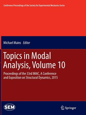 Topics in Modal Analysis, Volume 10: Proceedings of the 33rd iMac, a Conference and Exposition on Structural Dynamics, 2015 - Mains, Michael (Editor)