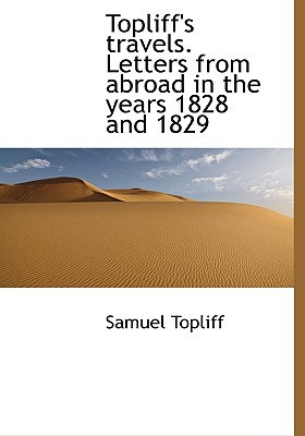 Topliff's Travels. Letters from Abroad in the Years 1828 and 1829 - Topliff, Samuel