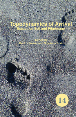 Topodynamics of Arrival: Essays on Self and Pilgrimage - Hofmann, Gert, and Zoric, Snjezana