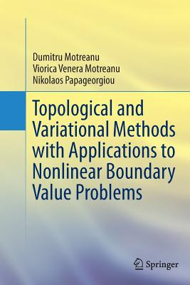Topological and Variational Methods with Applications to Nonlinear Boundary Value Problems - Motreanu, Dumitru