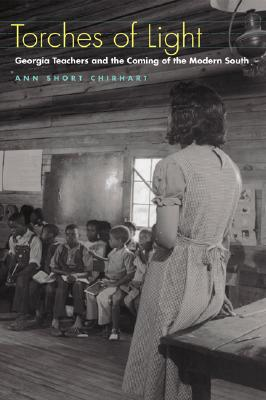 Torches of Light: Georgia Teachers and the Coming of the Modern South - Chirhart, Ann Short