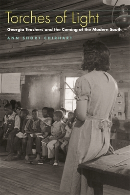 Torches of Light: Georgia Teachers and the Coming of the Modern South - Chirhart, Ann
