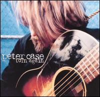 Torn Again - Peter Case