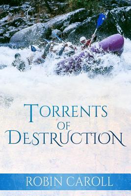 Torrents of Destruction - Caroll, Robin