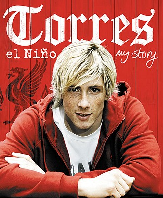 Torres: El Nino: My Story - Torres, Fernando, and Lowe, Sid (Translated by)