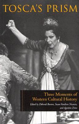 Tosca's Prism: Three Moments of Western Cultural History - Burton, Deborah (Editor), and Nicassio, Susan VanDiver (Editor), and Ziino, Agostino (Editor)