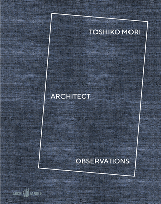 Toshiko Mori Architect: Observations - Baan, Iwan (Photographer), and Mori, Toshiko, and Lepik, Andres (Foreword by)