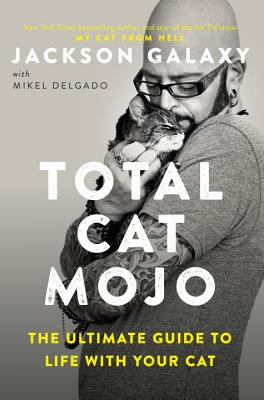 Total Cat Mojo: The Ultimate Guide to Life with Your Cat - Galaxy, Jackson