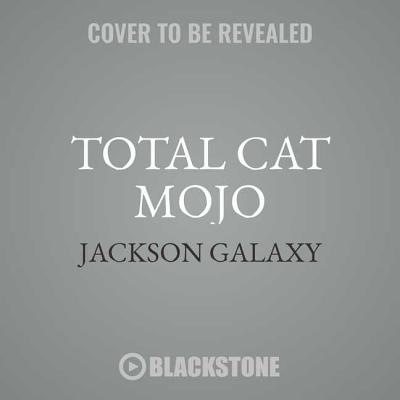 Total Cat Mojo: The Ultimate Guide to Life with Your Cat - Galaxy, Jackson, and Delgado, Mikel (Contributions by), and Rock, Bobby (Contributions by)