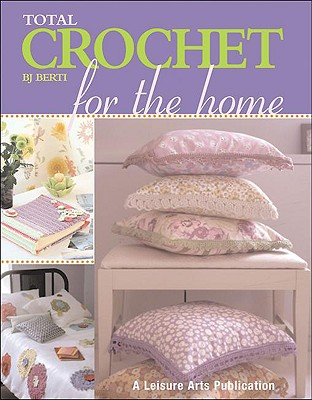 Total Crochet for the Home - Berti, B J