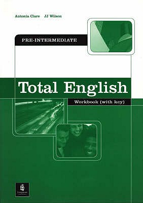 Total English Pre-Intermediate Workbook with Key - Clare, Antonia, and Wilson, J. J.