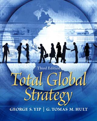 Total Global Strategy - Yip, George S., and Hult, G. Tomas M.