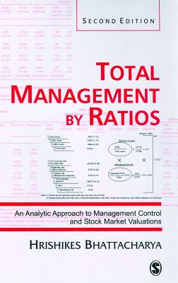 Total Management by Ratios: An Analytic Approach to Management Control and Stock Market Valuations - Bhattacharya, Hrishikes, Professor