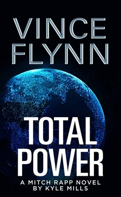 Total Power: A Mitch Rapp Novel by Kyle Mills - Flynn, Vince