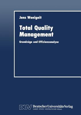Total Quality Management: Grundzuge Und Effizienzanalyse - Wonigeit, Jens