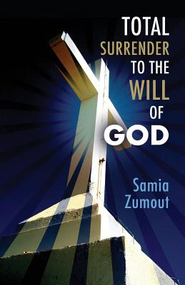 Total Surrender to the Will of God - Zumout, Samia Mary