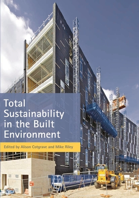 Total Sustainability in the Built Environment - Cotgrave, Alison, and Riley, Mike