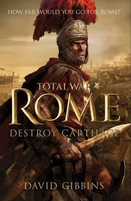 Total War Rome: Destroy Carthage: Based on the Bestselling Game - Gibbins, David J L