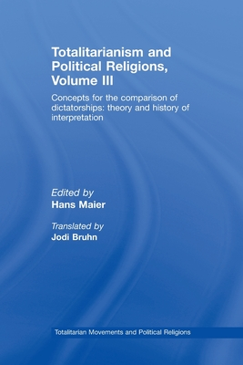 Totalitarianism and Political Religions: Volume 3: Concepts for the Comparison of Dictatorships - Theory & History of Interpretations - Maier, Hans (Editor)